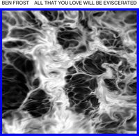 Ben Frost - All That You Love Will Be Eviscerated EP [Limited Edition 12in Vinyl]