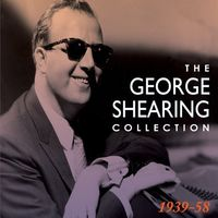 George Shearing - The Collection: 1939-58