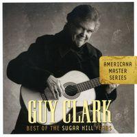 Guy Clark - Guy Clark Americana Master Series: Best Of The Sugar Hill Years