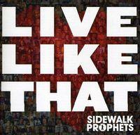 Sidewalk Prophets - Live Like That