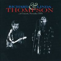 Richard & Linda Thompson - In Concert November 1975 [Import]