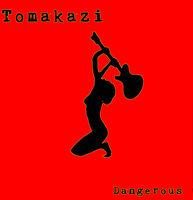 Tomakazi - Dangerous
