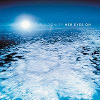 Chris Donley - Her Eyes On