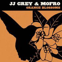 JJ Grey & Mofro - Orange Blossoms