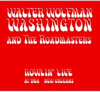 Walter Wolfman Washington and the Roadmasters - Howlin' Live At Dba New Orleans
