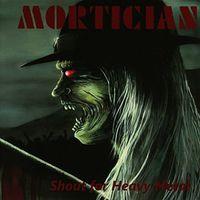 Mortician - Shout For Heavy Metal (Uk)