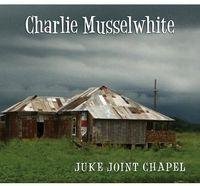 Charlie Musselwhite - Juke Joint Chapel