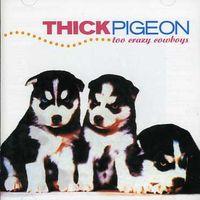 Thick Pigeon - Too Crazy Cowboys