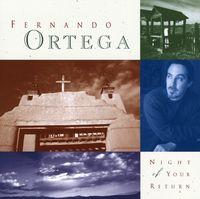 Fernando Ortega - Night of Your Return