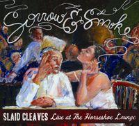 Slaid Cleaves - Sorrow & Smoke: Live At The Horseshoe Lounge