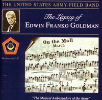 United States Army Field Band - Legacy Of Edwin Franko Goldman