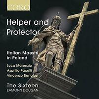 The Sixteen - Helper And Protector: Italian Maestri In Poland