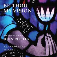 JOHN RUTTER - Be Thou My Vision