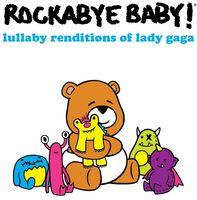 Rockabye Baby! - Lullaby Renditions of Lady Gaga