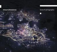 Sleepmakeswaves - Love Of Cartography (Uk)