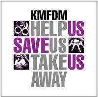 KMFDM - Help Us Save Us Take Us Away