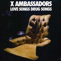 X Ambassadors - Love Songs Drug Songs