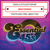 Irma Thomas - Save a Little Bit for Me / That's How I Feel About