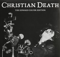 Christian Death - The Edward Colver Edition