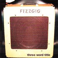 Fizzgig - Three Word Title