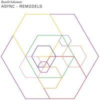 Ryuichi Sakamoto - Async Remodels