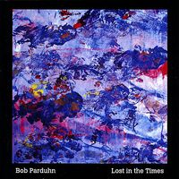 Bob Parduhn - Lost In The Times