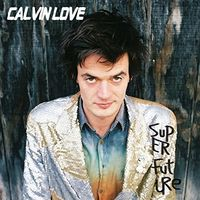 Calvin Love - Super Future