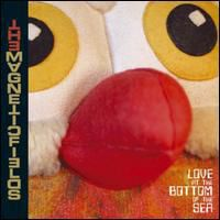 The Magnetic Fields - Love at the Bottom of the Sea