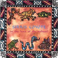 Sirius Coyote - In the Land of the Nahuatl *
