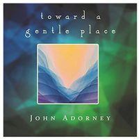 John Adorney - Toward A Gentle Place