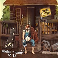 Chain Station - Where I Want To Be