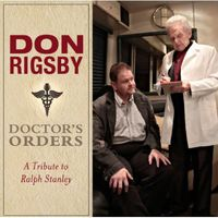 Don Rigsby - Doctor's Orders-A Tribute To Ralph Sta