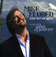 Mike Eldred - Come Love Me Again