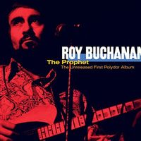 Roy Buchanan - Prophet: Unreleased First Polydo