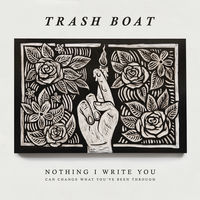 Trash Boat - Nothing I Write Can Change What You've Been Through [Vinyl]