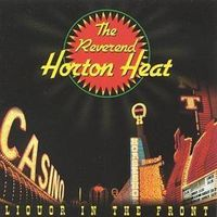 Reverend Horton Heat - Liquor in the Front