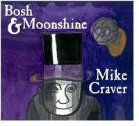 Mike Craver - Bosh & Moonshine