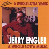 Jerry Engler - A Whole Lotta Years, A Whole Lotta Music