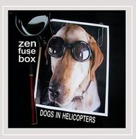 Zen Fuse Box - Dogs in Helicopters