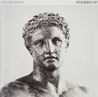 Fucked Up - Glass Boys (Can)