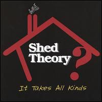 Shed Theory - It Takes All Kinds