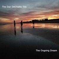 The Dan Dechellis Trio - The Ongoing Dream