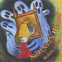Shrunken Heads - Hungry Glass