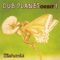 Matumbi - Dub Planet Orbit 1
