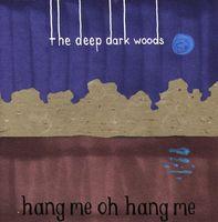 The Deep Dark Woods - Hang Me Oh Hang Me