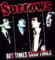 Sorrows - Bad Times Good Times