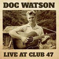 Doc Watson - Live At Club 47 [2LP]
