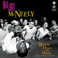 Big Mcneely Jay - Blowin' Down The House - Big Jay's Latest & Greatest