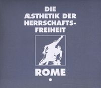 Rome - Die Aesthetik Der Herrschaftsfreiheit, Vol. 1