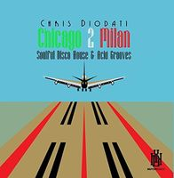 Chris Diodati - Chicago 2 Milan - Soulful Disco House & Acid Grooves